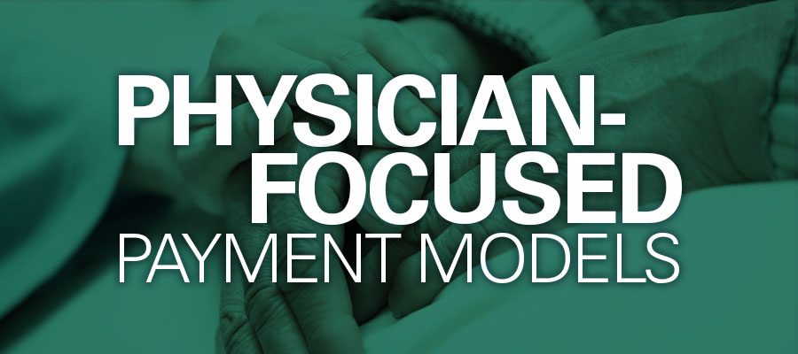 physician-focused-payment-models