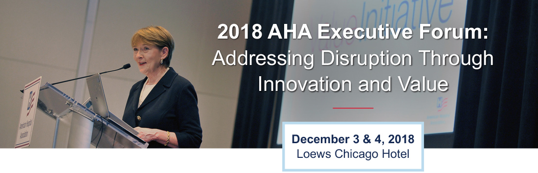 AHA Executive Forum: Addressing Disruption Through Value and Innovation
