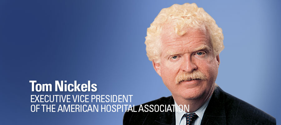 Tom Nickels, Executive Vice President of the American Hospital Association