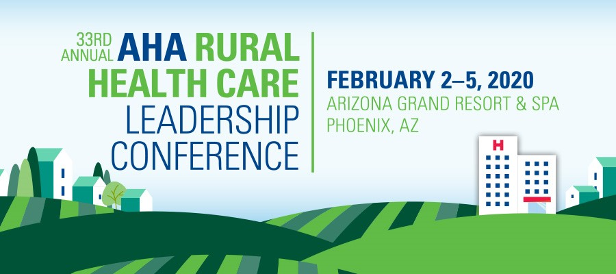 33rd Annual AHA Rural Health Care Leadership Conference 2020. February 2-5, 2010. Arizona Grand Resort and Spa, Phoenix, Arizona.