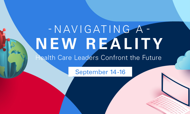 Navigating a New Reality: Health Care Leaders Confront the Future, September 14-16.
