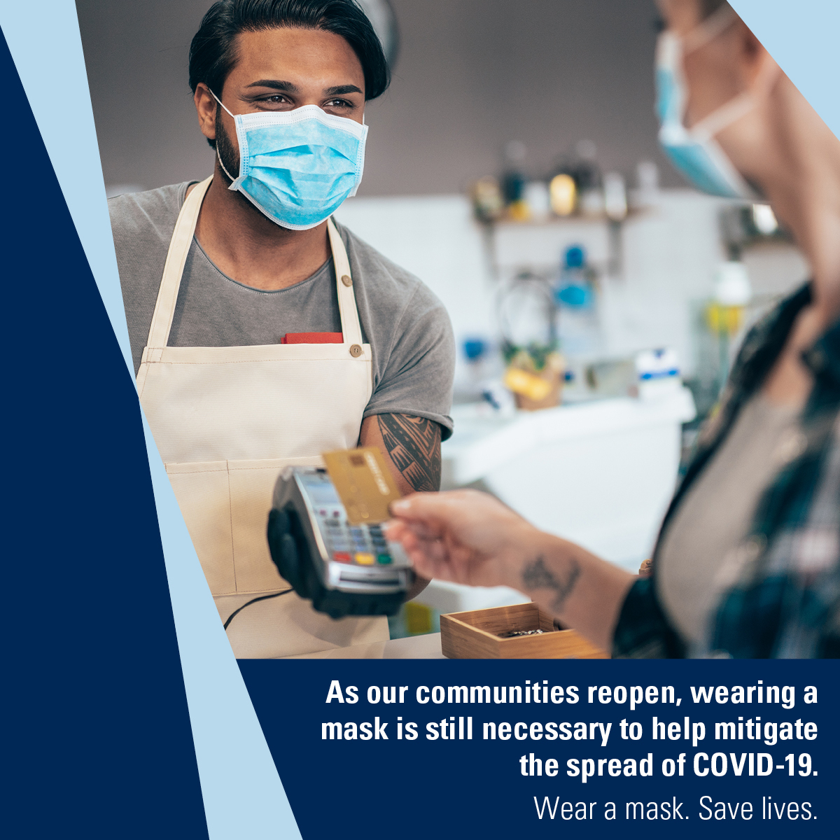 Cashier wears a mask. Caption: As our communities reopen, wearing a mask is still necessary to help mitigate the spread of COVID-19. Wear a Mask. Save lives.