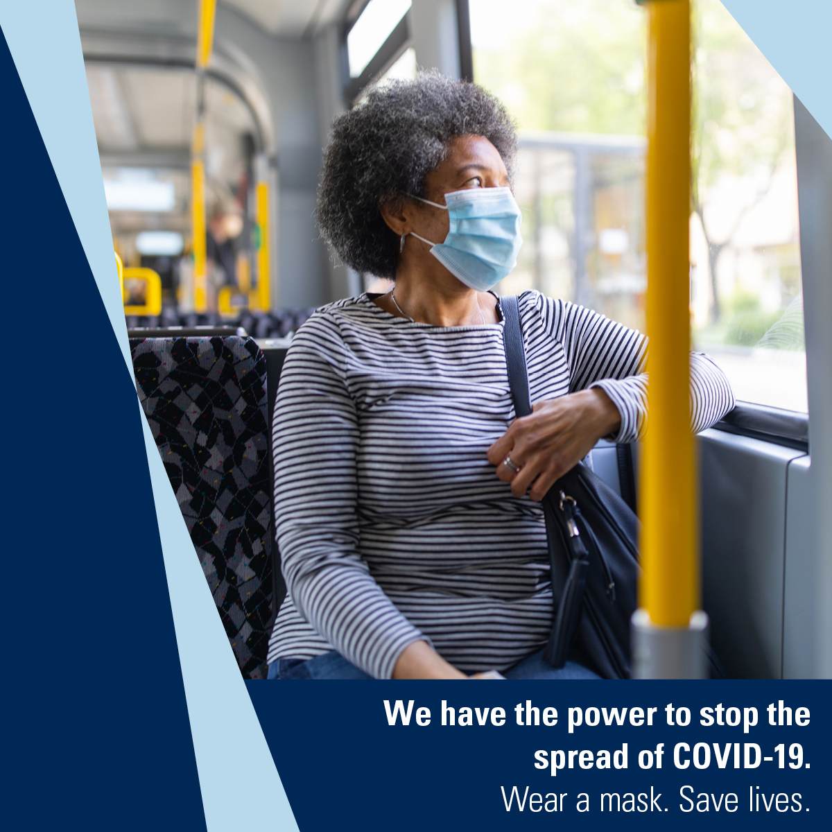 Masked woman sits on city bus. Caption: We have the power to stop the spread of COVID-19. Wear a mask. Save lives.