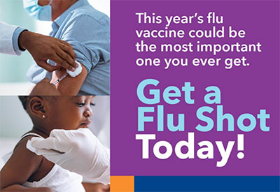 Poster says This year's flu vaccine could be the most important one you ever get. Get a flu shot today!