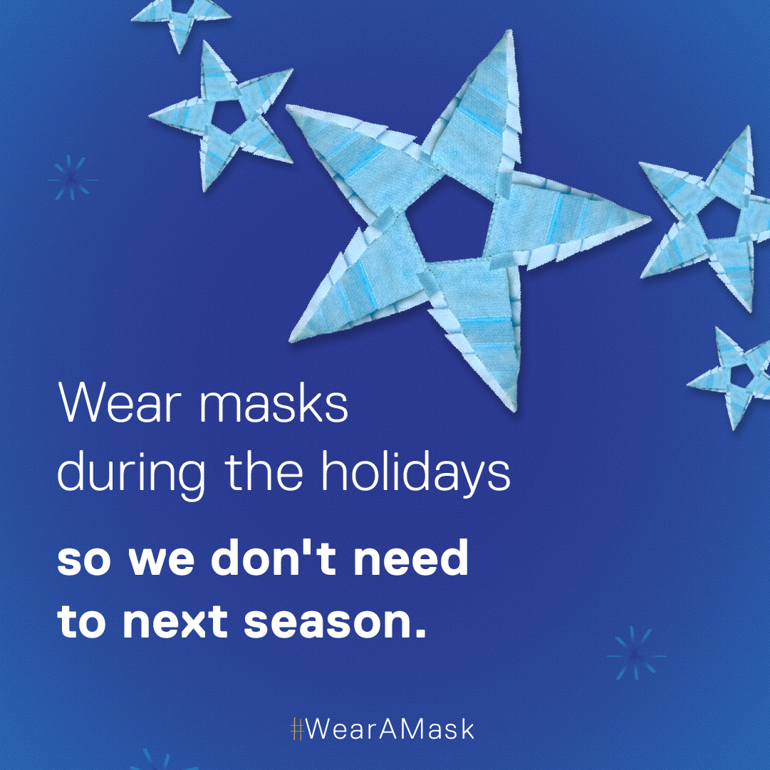 Wear Masks during the holidays so we don't need to next season