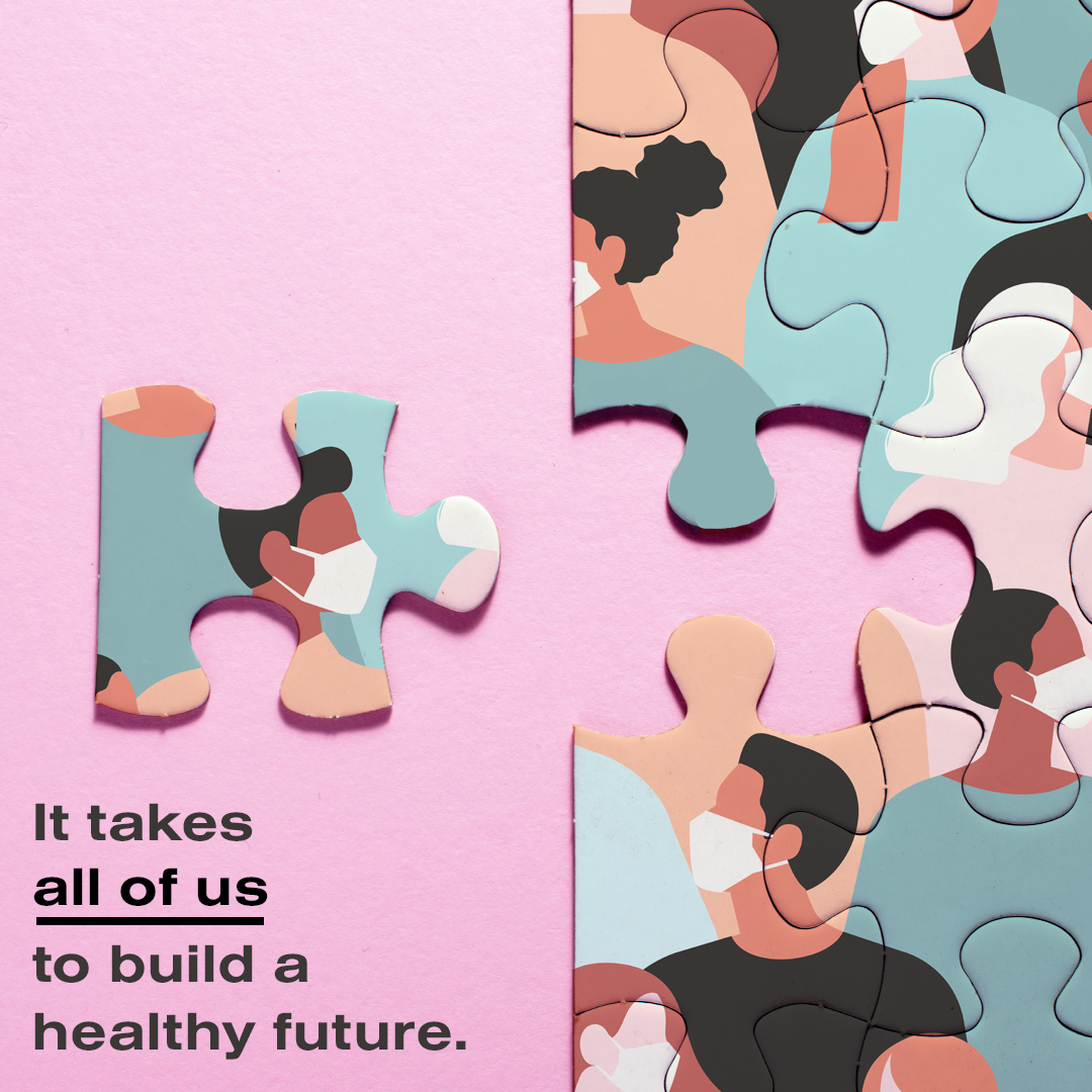 It takes all of us to build a healthy future.
