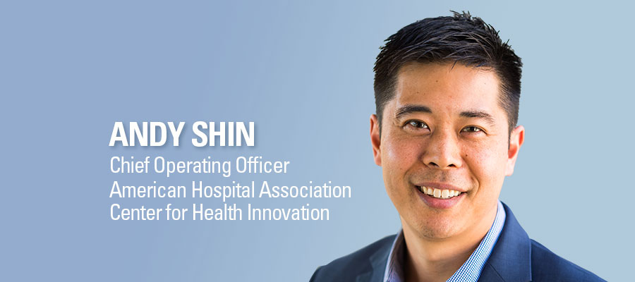 Andy Shin headshot. Chief Operating Officer, American Hospital Association, Center for Health Innovation.