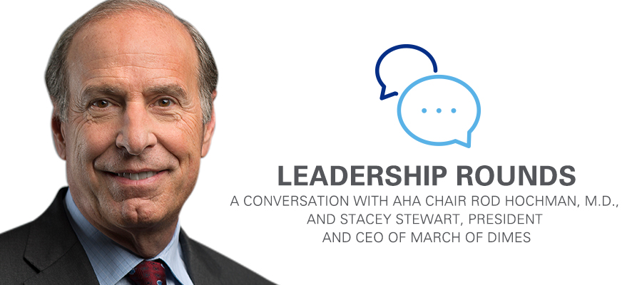 Rod Hochman, M.D., headshot. Leadership Rounds logo. A conversation with AHA Chair Rod Hochman, M.D., and Stacey Stewart, President and CEO of March of Dimes.