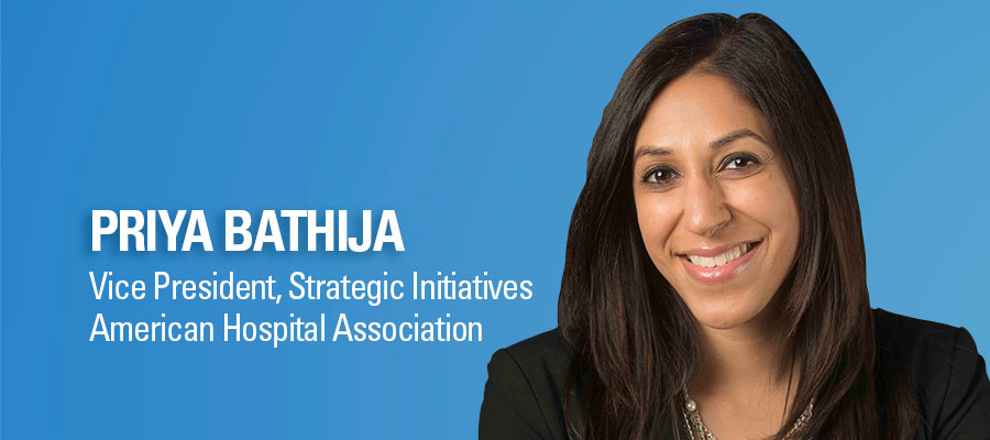 Priya Bathija headshot. Vice President, Strategic Initiatives, American Hospital Association.