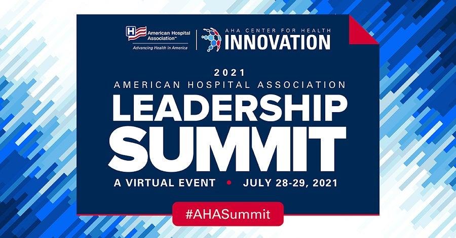2021 American Hospital Association Leadership Summit. A Virtual Event. July 28-19, 2021. #AHASummit. AHA Center for Health Innovation logo. American Hospital Association Advancing Health in America logo.