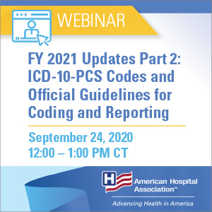 Webinar. FY2021 Updates Part 2: ICD-10-CM Codes and Official Guidelines for Coding and Reporting. September 24, 2020. 12:00 p.m. to 1:00 p.m. CT.