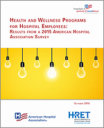 Health and Wellness Programs for Hospital Employees: Results from a 2015 American Hospital Association Survey  – October 2016