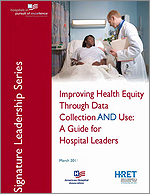 Improving Health Equity Through Data Collection AND Use: A Guide for Hospital Leaders