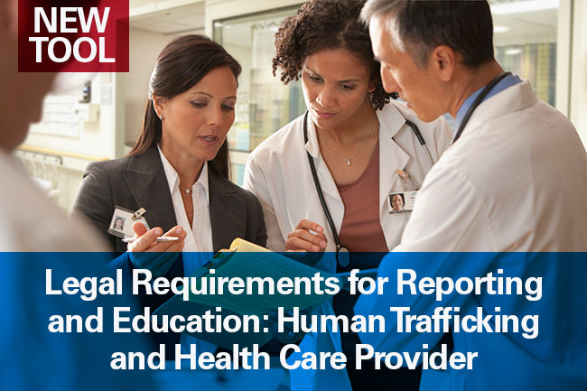 Human Trafficking and Health Care Providers: Legal Requirements for Reporting and Education