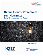 Retail Health Strategies for Hospitals: Case Studies from the Field– January 2017