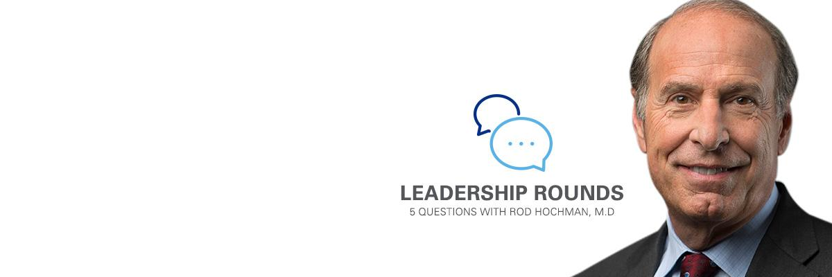 Leadership Rounds Dr. Rod Hochman banner. 5 Questions with Rod Hochman, M.D. Dr. Rod Hochman headshot.