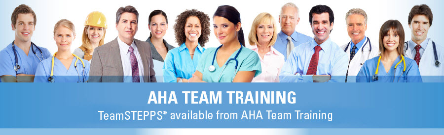 AHA Team Training - TeamSTEPPS available from AHA Team Training